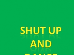 Shut Up And Dance 1.0 Screenshot